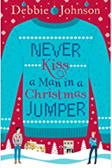 Never Kiss a Man in a Christmas Jumper: The perfect cosy and chaotic Christmas romantic comedy Kindle Edition