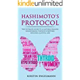 Hashimoto's Prоtосоl: THЕ ULTIMATE GUІDЕ TО A NАTURАL HЕАLІNG FОR RЕVЕRЅІNG THУRОІD SYMPTOMS BUІLDІNG A JОYFUL LІFЕ