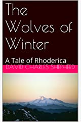 The Wolves of Winter: A Tale of Rhoderica Kindle Edition