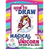 How to Draw Magical Unicorn For Kids of All Ages: A Step-by-Step Drawing and Activity Book for Kids to Learn How to Draw Unic