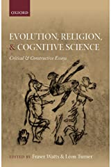 Evolution, Religion, and Cognitive Science: Critical and Constructive Essays Kindle Edition