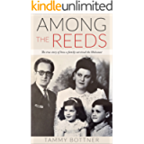 Among the Reeds: The true story of how a family survived the Holocaust (Holocaust Survivor True Stories WWII Book 1)