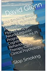 Stop Smoking Script. Pre-talk & Hypnosis. Psychotherapy & Hypnotherapy. Neuro-Linguistic Programming (NLP). Cognitive Behavioural Therapy (CBT). Clinical ... Smoking (Therapy Session Scripts Book 1) Kindle Edition