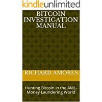 Bitcoin Investigation Manual: Hunting Bitcoin in the AML-Money Laundering World