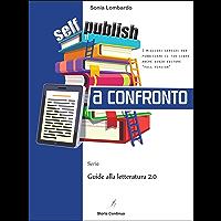 Self-publishing a Confronto: i migliori servizi per pubblicare un libro anche senza editore (Guide alla Letteratura 2.0 Vol. 2)