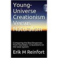 Young-Universe Creationism Versus Naturalism: Comparing the Best Responses from Two Sides: 12 Questions on the Solar…