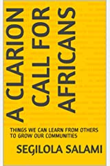 A CLARION CALL FOR AFRICANS: THINGS WE CAN LEARN FROM OTHERS TO GROW OUR COMMUNITIES Kindle Edition