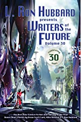 Writers of the Future Volume 30: The Best New Science Fiction and Fantasy of the Year (L. Ron Hubbard Presents Writers of the Future) Kindle Edition