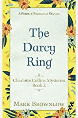 The Darcy Ring: A Pride and Prejudice Sequel (Charlotte Collins Mysteries Book 2) Kindle Edition