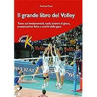 Il grande libro del volley. Tutto sui fondamentali, ruoli, sistemi di gioco, preparazione fisica e analisi della gara
