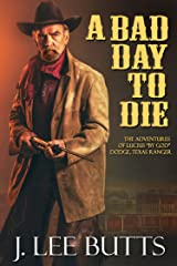 "A Bad Day to Die: The Adventures of Lucius ""By God"" Dodge, Texas Ranger (Lucius Dodge Westerns Book 1) Kindle Edition"