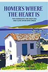 Homer's Where The Heart Is: Two journalists, one crazy dog and a love affair with Greece (The Peloponnese Series Book 2) Kindle Edition