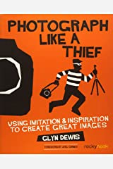 Photograph Like a Thief: Using Imitation and Inspiration to Create Great Images Paperback