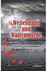 Wellengang und Wattenmorde - Sylt, Amrum, Föhr, Pellworm, Nordstrand, Helgoland: Die mörderische Vergangenheit der Nordfriesischen Inseln Kindle Ausgabe