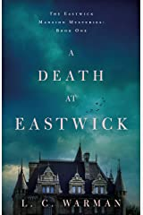 A Death at Eastwick (The Eastwick Mansion Mysteries Book 1) Kindle Edition