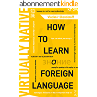 VIRTUALLY NATIVE: How To Learn a Foreign Language (English Edition)