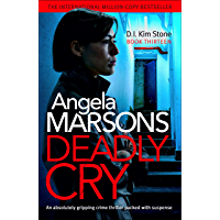 Deadly Cry: An absolutely gripping crime thriller packed with suspense (Detective Kim Stone Crime Thriller Book 13…