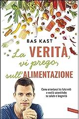 La verità, vi prego, sull'alimentazione: Come orientarsi tra falsi miti e verità scientifiche su salute e longevità (Italian Edition) Kindle Ausgabe