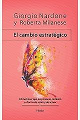 El cambio estratégico: Cómo hacer que las personas cambien su forma de sentir y de actuar (Spanish Edition) Formato Kindle