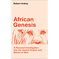 African Genesis: A Personal Investigation into the Animal Origins and Nature of Man (Robert Ardrey's Nature of Man…