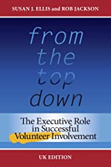 From the Top Down, UK Edition: The Executive Role in Successful Volunteer Involvement Kindle Edition