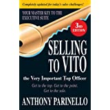 Selling to VITO the Very Important Top Officer: Get to the Top. Get to the Point. Get the Sale.