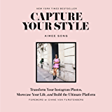 Capture Your Style: Transform Your Instagram Images, Showcase Your Life, and Build the Ultimate Platform: Transform Your…
