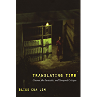 Translating Time: Cinema, the Fantastic, and Temporal Critique (a John Hope Franklin Center Book) (English Edition)