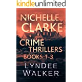 Nichelle Clarke Crime Thrillers, Books 1-3: Front Page Fatality / Buried Leads / Small Town Spin (Nichelle Clarke Books Book