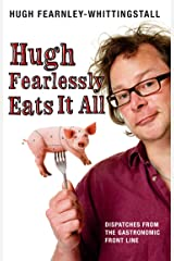 Hugh Fearlessly Eats It All: Dispatches from the Gastronomic Front Line Kindle Edition