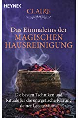 Das Einmaleins der magischen Hausreinigung: Die besten Techniken und Rituale für die energetische Klärung deiner Lebensräume Taschenbuch