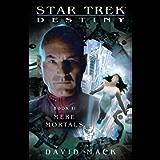Star Trek: Destiny #2: Mere Mortals (Star Trek Seekers)
