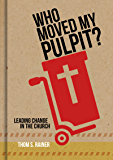 Who Moved My Pulpit?: Leading Change in the Church (English Edition)