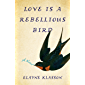 Love Is a Rebellious Bird: A Novel