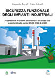 SICUREZZA FUNZIONALE DEGLI IMPIANTI INDUSTRIALI: Progettazione dei Sistemi Strumentati di Sicurezza (SIS) in conformità alle norme IEC/EN 61508 & 61511