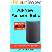 Amazon Echo: All-New Amazon Echo (New 2020 Updated). The Complete User Guide With Step-by-Step Instructions. Master Your Amazon Echo  in 1 Hour