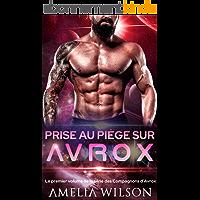 Prise au piège sur Avrox: Romance alien (Le premier volume de la série des Compagnons d'Avrox)