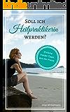 Heilpraktiker Psychotherapie werden: Soll ich Heilpraktikerin werden?: Ehrliche Insider Tipps aus der Praxis