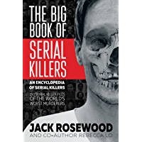 The Big Book of Serial Killers: 150 Serial Killer Files of the World's Worst Murderers (An Encyclopedia of Serial…