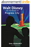 Walt Disney and the Promise of Progress City (English Edition)