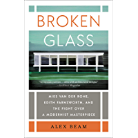 Broken Glass: Mies van der Rohe, Edith Farnsworth, and the Fight Over a Modernist Masterpiece (English Edition)