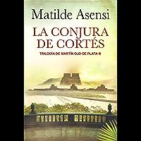 La Conjura de Cortés: Trilogía Martín Ojo de Plata III (Spanish Edition)