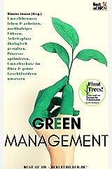 Green Management: Umweltbewusst leben & arbeiten, nachhaltiges Führen, Arbeitsplatz ökologisch gestalten, Prozesse optimieren, Umweltschutz im Büro & grüne Geschäftsideen umsetzen Kindle Ausgabe