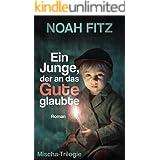 Ein Junge, der an das Gute glaubte - ein Roman von Noah Fitz: Mischa-Trilogie (German Edition)