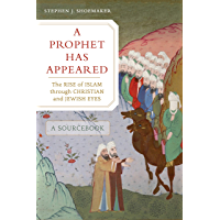 A Prophet Has Appeared: The Rise of Islam through Christian and Jewish Eyes, A Sourcebook (English Edition)