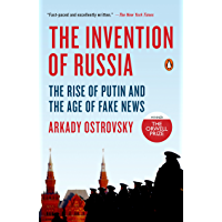 The Invention of Russia: The Rise of Putin and the Age of Fake News (English Edition)