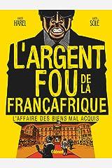 L'Argent fou de la Françafrique : L'Affaire des biens mal-acquis (Hors Collection) Format Kindle
