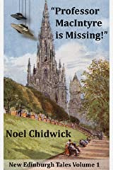 """Professor MacIntyre is Missing!"" (New Myths and Legends of Edinburgh Book 1) Kindle Edition"