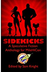 Sidekicks: A Speculative Fiction Anthology Supporting MileHiCon (MileHiCon Presents Book 1) (English Edition) Format Kindle