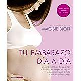 Tu embarazo día a día (nueva edición 2018): Una imprescindible guía práctica e ilustrada, escrita por los mejores especialist